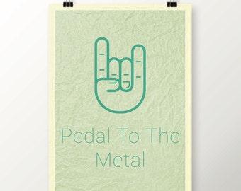 Pedal To The Metal, Inspirational Poster, Original Art Print, Poster Wall Art, High Quality Print