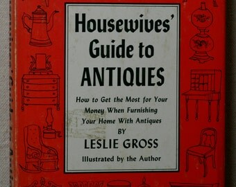 Housewives Guide to Antiques by Leslie Gross, 1959 First Edition Hardcover