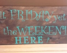 IS IT FRIDAY Yet/Song lyric signs/Coworker Gift Idea/Gift for boss/Bar Decor/Office Decor