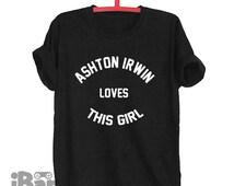 Ashton Irwin shirt This Girl loves Quote T shirts Blogger Tumblr T-shirt Unisex Men Women Tshirts Size S/M/L/XL/2XL