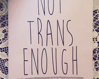 Not Trans Enough: A Compilation Zine on the Erasure of Non Passing and Non Conforming Trans Identified People