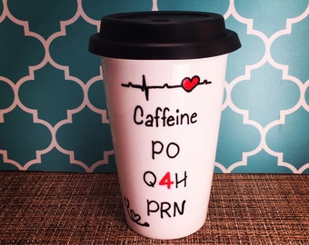 "Nurse Travel Mug or Coffee Cup ""caffeine PO Q4H PRN"" hand painted with EKG; customizable"
