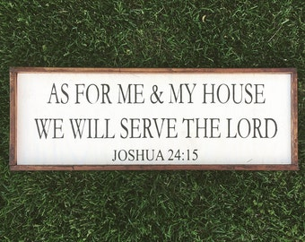 As for me and my house we will serve the lord, Joshua 24:15