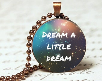 Dream a little dream, inspirational quote pendant necklace, gift for her