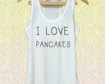 I love pancakes shirt Funny quote white tank/grey dress/ v neck shirts XS S M L XL women tops