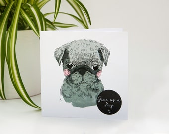 Pug 'Give us a Pug' - Funny Illustrated Greeting Card
