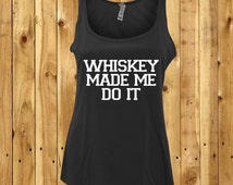 Whiskey Made Me Do It, Funny Hangover Tank, Womens Tank Top, Funny Gift Idea, Girlfriend Birthday Gift, Funny Gym Shirt, Blame The Whiskey