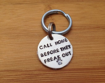 Small Pet Tag - Call Home Before They Freaks Out - 3/4 inch Custom Pet ID Tag - Handstamped aluminum - Dog ID Tag - Cat ID Tag