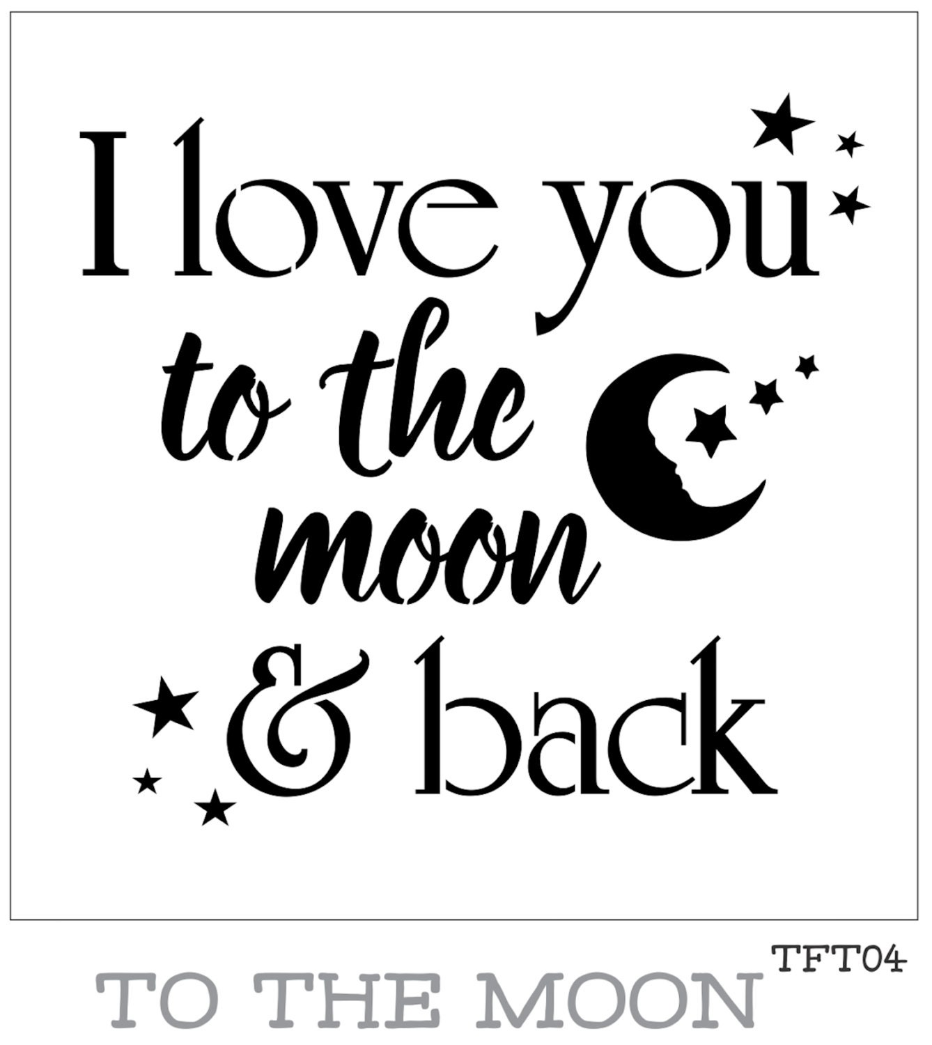 I Love You To The Moon And Back: I Love You To The Moon And Back Furniture Or Wall Stencil