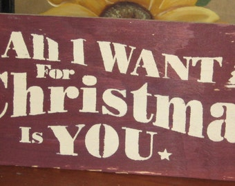 All I want for Christmas is You... primitive wall,sign,plaque,hanging/painted/stenciled/handmade/ruff finish/Christmas