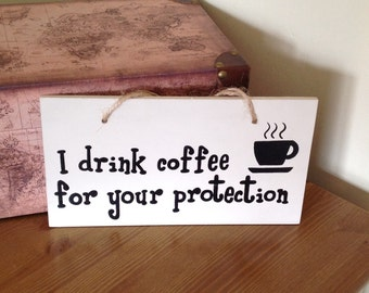 Wooden sign, I drink coffee for your protection, hand painted sign, warning sign, office sign, kitchen decor, funny sign, coffee lover gift