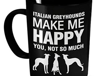Italian Greyhound Mug - Italian Greyhounds Make Me Happy - Italian Greyhound Gifts - Italian Greyhound Accessories