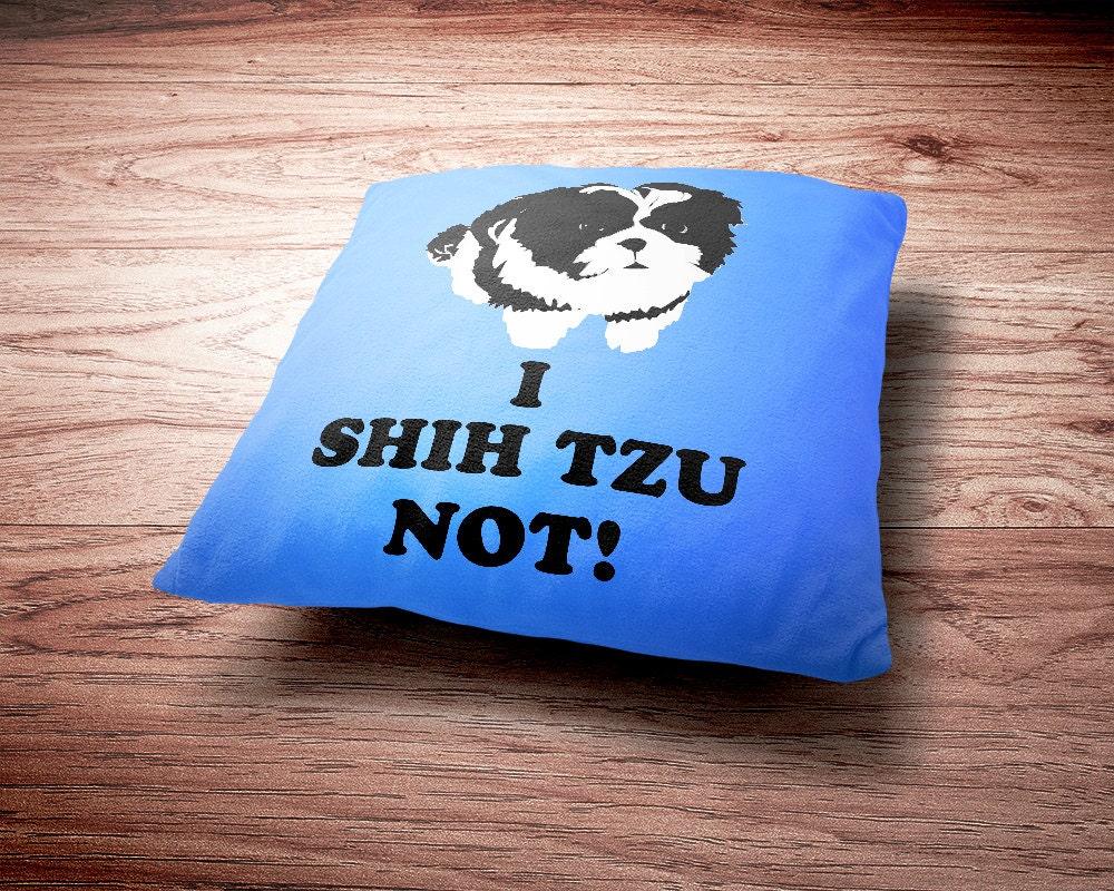 Shih Tzu Throw Pillow - I Shih Tzu Not Throw Pillow