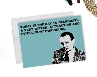 Today is the day to celebrate a very gifted, attractive & intelligent individual. But enough about me | Happy Birthday card