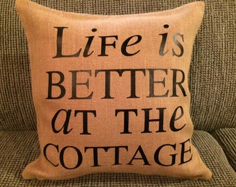 Life is better at the cottage Burlap Pillow Cover
