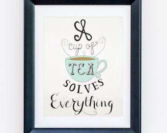 A Cup of Tea Solves Everything print