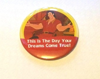 "Gaston from Beauty And The Beast ""This Is The Day Your Dreams Come True!"" Disney Parks Celebration Inspired Button/Badge/Pin"
