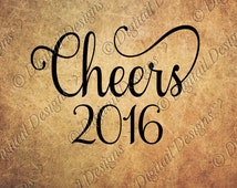 Cheers 2016 SVG PNG DXF Eps Fcm Ai Cut file for Silhouette, Cricut, Scan n Cut Happy New Year Svg  New Year cut file