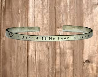 "1 John 4:18 No Fear in Love - Cuff Bracelet Jewelry Hand Stamped 1/4"" Organic, Smooth Texture Copper Brass or Aluminum"