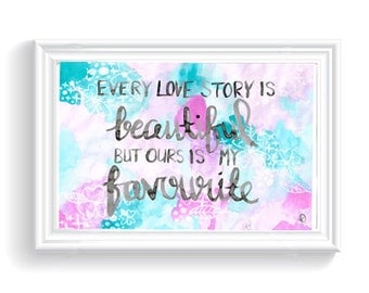 "Typography Art Print: ""Every love story is beautiful but ours is my favourite"""