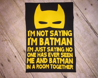 Im not saying im Batman but...