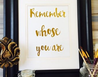 Remember Whose You Are Inspirational Quote Gold Foil Art Print