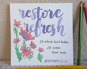 6 x 6 in Original Art Modern Calligraphy Watercolor Bible Scripture Jeremiah 31 verse 25 I'll refresh tired bodies; I'll restore tired souls