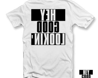 Hey Good Lookin' T-Shirt | Mirrored Design | Look In The Mirror
