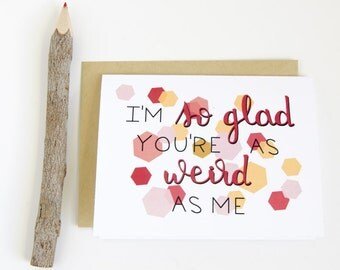 I'm so Gald You're as Weird as Me// Love Card