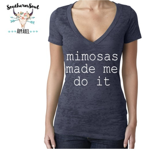 Mimosas Made Me Do It Women's Burnout V Neck T Shirt, Country T Shirt, Southern T Shirt, Country Concert Shirt