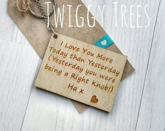 I Love You More Today Than Yesterday ( Yesturday you were being a Right Knob Ha ) Quirky Cheeky rude Engraved Keyring Keychain