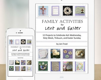 Family Activities for Lent and Easter: 12 Projects to Celebrate Lent, Holy Week, Triduum, and Easter
