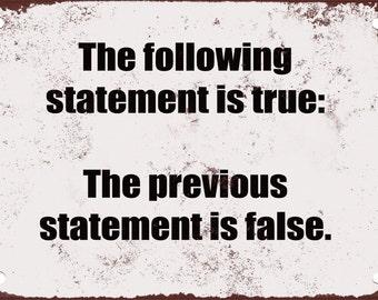 The Following Statement is True. The Previous Statement is False. Funny Metal Sign
