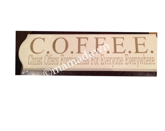 Wall decor. 6x18 innkeepers sign. Hand painted. Off white with brown lettering. COFFEE- Christ offers forgiveness for everyone everywhere.