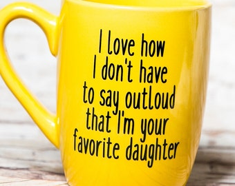 I love how I don't have to say outloud that I'm your favorite daughter mug,  I love how we don't, favorite child mug, christmas gift