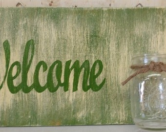 Welcome Mason Jar Flower Holder Green and White - Wood Sign - 17w x 9h