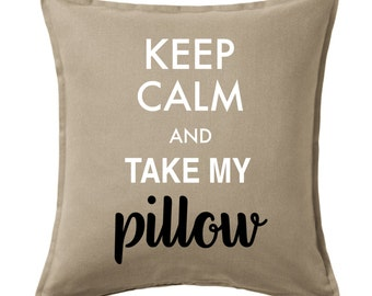 Keep calm pillow cover, Keep calm and take my Pillow cover, Custom Canvas pillow cover, Decor pillow cover