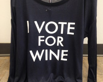 Wine I Vote for Wine Long Sleeve Top