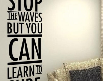 You can't stop the waves but you can learn to surf Life Family Quote wall vinyl decals stickers DIY Art Decor Bedroom Home  Wall Graphics
