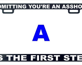 Admitting your an hole is the first step funny license plate frame