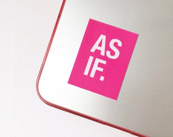 As if sticker, Clueless sticker, Attitude sticker, Sassy sticker, Glossy stickers, Pink stickers, Fun party favors