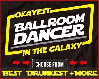 Okayest Ballroom Dancer In The Galaxy Shirt Ballroom Dancing Shirt GIft for Ballroom Dancer