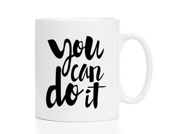 You Can Do It Mug / Encouragement Gift / New Job Gift / Entrepreneur Gift / New Job Gift / 11 or 15 oz Mug