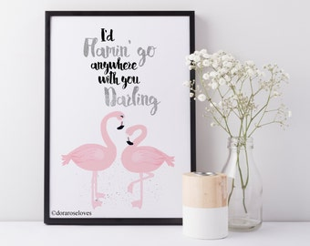 I'd Flamin' go anywhere with you Print - Flamingo Print - Love Print - Quote Print - Flamingo Wall Art