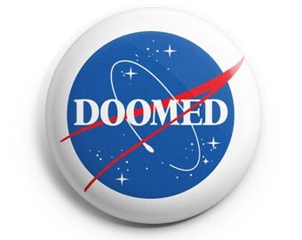 "1"" Pinback Button ""DOOMED"" Nasa-Inspired Button"