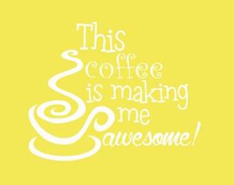 This Coffee Is Making Me Awesome Vinyl Wall Decal, Coffee Lovers Wall Decal, Coffee Making Me Awesome Vinyl Wall Decal