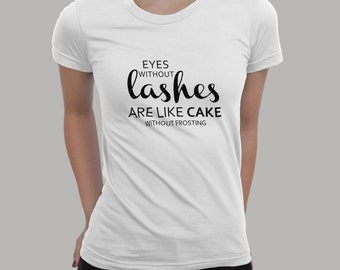 Eyes Without Lashes Is Like Cake Without Frost Design T-shirt For Women