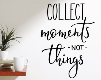 Collect Moments Not Things Wall Decal Sticker VC0332