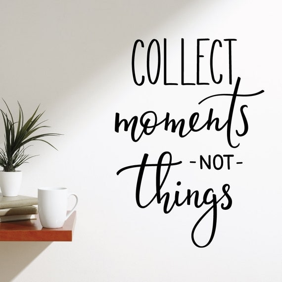 Collect Moments Not Things Quote Daily Inspiration Quotes