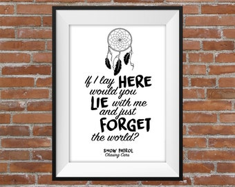 If I Lay Here Would You Lay With Me And Just Forget The World - Snow Patrol Chasing Cars Quote - Dream Catcher Typography Print - Gift Idea